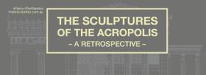 Adelaide Festival Centre Exhibition Review: The Sculptures of the Acropolis – ARetrospective
